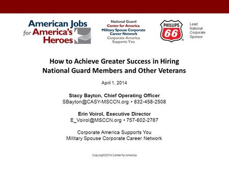 How to Achieve Greater Success in Hiring National Guard Members and Other Veterans April 1, 2014 Stacy Bayton, Chief Operating Officer
