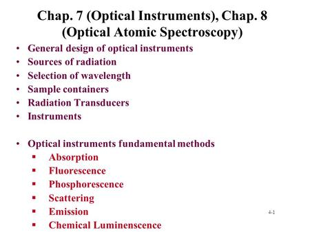 4-1 Chap. 7 (Optical Instruments), Chap. 8 (Optical Atomic Spectroscopy) General design of optical instruments Sources of radiation Selection of wavelength.