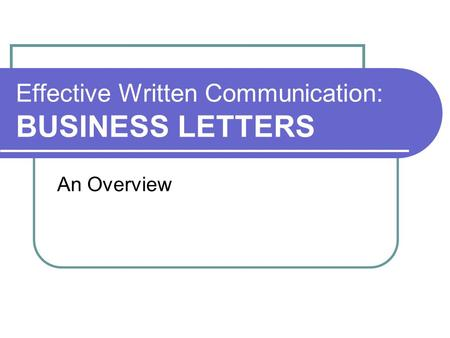 Effective Written Communication: BUSINESS LETTERS An Overview.