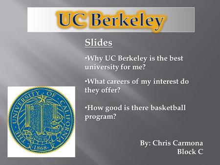 Slides Why UC Berkeley is the best university for me? Why UC Berkeley is the best university for me? What careers of my interest do they offer? What careers.
