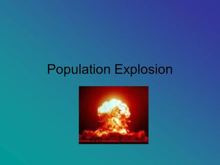 Population Explosion. Key terms Birth Rate = the number of children born per 1000 people per year Death Rate = the number of deaths per 1000 people per.