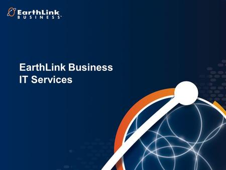 EarthLink Business IT Services. EarthLink Business IT Services Snapshot Comprehensive IT services portfolio −Data center, virtualization, IT security,