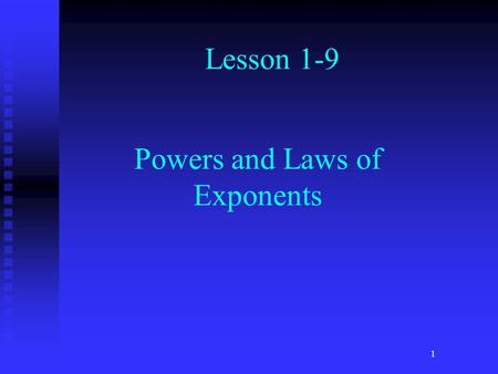 1 Lesson 1-9 Powers and Laws of Exponents. Location of Exponent An exponent is a little number high and to the right of a regular or base number. An exponent.