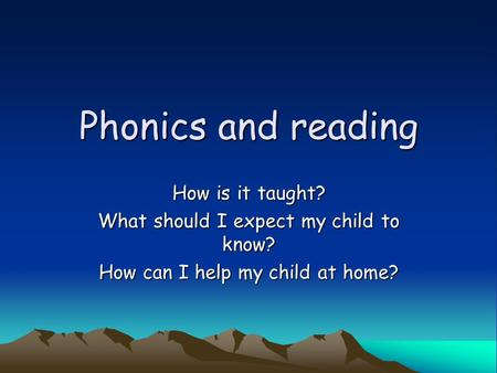 Phonics and reading How is it taught?