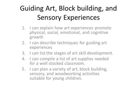 Guiding Art, Block building, and Sensory Experiences