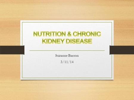 Suzanne Barron 3/11/14. Chronic kidney failure, also known as chronic renal failure, chronic renal disease, or chronic kidney disease, is a slow progressive.