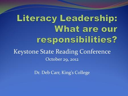Keystone State Reading Conference October 29, 2012 Dr. Deb Carr, King's College.