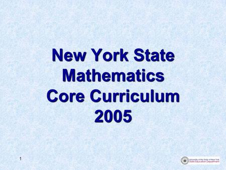 1 New York State Mathematics Core Curriculum 2005.