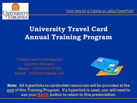 University Travel Card Annual Training Program Travel Card Coordinator Laverne Beasley Phone: (434) 924-7070   Note: All hyperlinks.