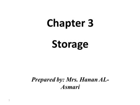 Chapter 3 Storage Prepared by: Mrs. Hanan AL- Asmari 1.