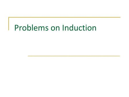Problems on Induction. Mathematical Induction Description Three Steps 1 1 2 2 3 3 Mathematical Induction applies to statements which depend on a parameter.