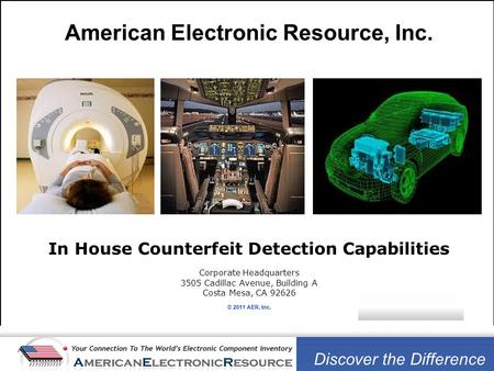 American Electronic Resource, Inc. In House Counterfeit Detection Capabilities Corporate Headquarters 3505 Cadillac Avenue, Building A Costa Mesa, CA 92626.