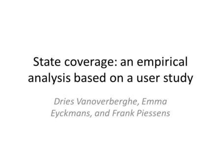 State coverage: an empirical analysis based on a user study Dries Vanoverberghe, Emma Eyckmans, and Frank Piessens.