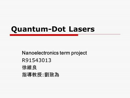 Quantum-<strong>Dot</strong> Lasers Nanoelectronics term project R91543013 徐維良 指導教授 : 劉致為.