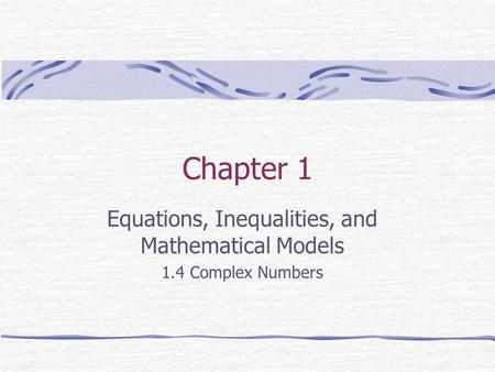 Chapter 1 Equations, Inequalities, and Mathematical Models 1.4 Complex Numbers.