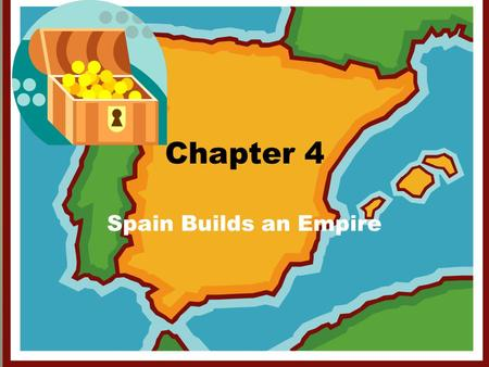 Chapter 4 Spain Builds an Empire.