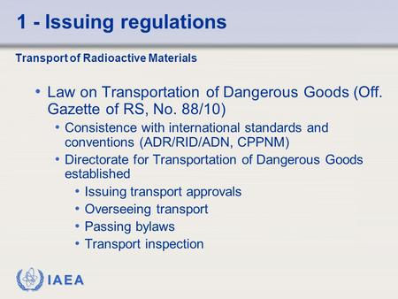 IAEA 1 - Issuing regulations Transport of Radioactive Materials Law on Transportation of Dangerous Goods (Off. Gazette of RS, No. 88/10) Consistence with.