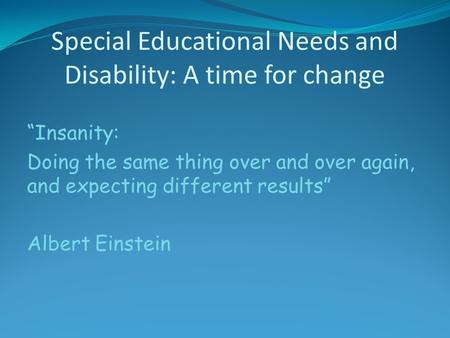 Special Educational Needs and Disability: A time for change