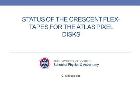 STATUS OF THE CRESCENT FLEX- TAPES FOR THE ATLAS PIXEL DISKS G. Sidiropoulos 1.