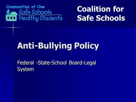 Anti-Bullying Policy Federal -State-School Board-Legal System Coalition for Safe Schools.