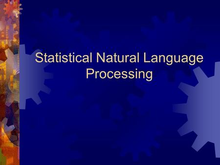 Statistical Natural Language Processing. What is NLP?  Natural Language Processing (NLP), or Computational Linguistics, is concerned with theoretical.