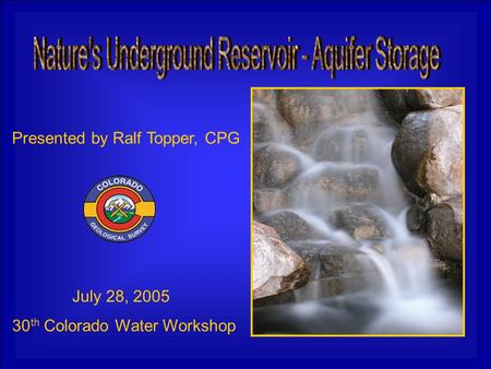 Presented by Ralf Topper, CPG 30 th Colorado Water Workshop July 28, 2005.