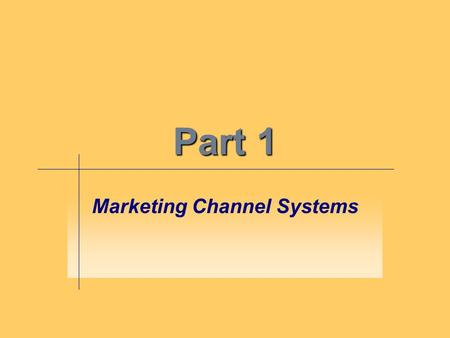 "Part 1 Marketing Channel Systems. Primer on ""The Basics"" What is Marketing?"