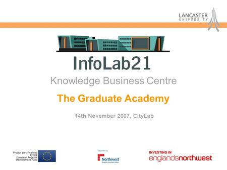 The Graduate Academy 14th November 2007, CityLab Knowledge Business Centre.