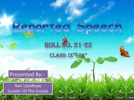 "Reported Speech Roll No Presented By:- Class: Ixth ""A"""