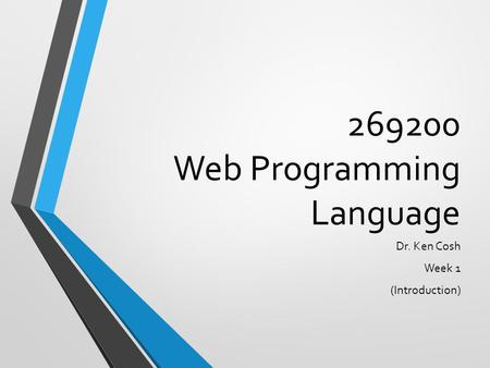 269200 Web Programming Language Dr. Ken Cosh Week 1 (Introduction)