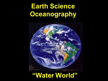 "Earth Science Oceanography ""Water World"". Oceanography  ""The application of science to the study of phenomena in the oceans"".  Oceanography is a broad."