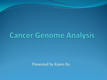 "Presented by Karen Xu. Introduction Cancer is commonly referred to as the ""disease of the genes"" Cancer may be favored by genetic predisposition, but."