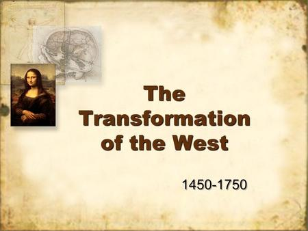The Transformation of the West 1450-1750. The Italian Renaissance 14 th /15 th Century artistic movement which challenged medieval intellectual values.