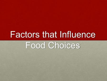 Factors that Influence Food Choices. The society in which we live in has a great impact on our eating habits. Family When your family eats dinner, you.