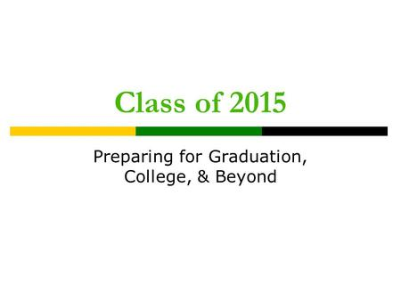 Class of 2015 Preparing for Graduation, College, & Beyond.