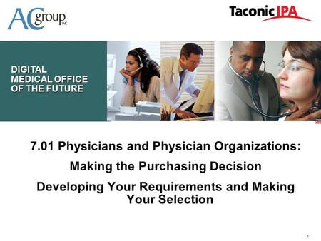 111111 DIGITAL MEDICAL OFFICE OF THE FUTURE 7.01 Physicians and Physician Organizations: Making the Purchasing Decision Developing Your Requirements and.