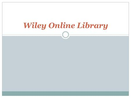 Wiley Online Library. About Wiley Online Library Wiley Online Library hosts the world's broadest and deepest multidisciplinary collection of online resources.