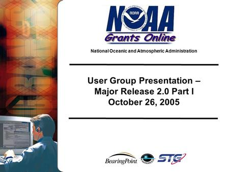 National Oceanic and Atmospheric Administration User Group Presentation – Major Release 2.0 Part I October 26, 2005.