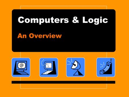 Computers & Logic An Overview. Hardware Hardware is the equipment, or the devices, associated with a computer. For a computer to be useful, however, it.