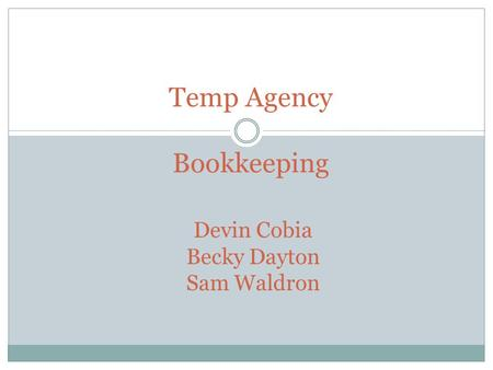 Temp Agency Bookkeeping Devin Cobia Becky Dayton Sam Waldron.