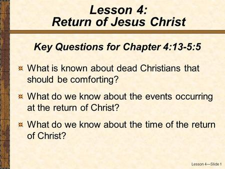 Lesson 4—Slide 1 Key Questions for Chapter 4:13-5:5 What is known about dead Christians that should be comforting? What do we know about the events occurring.