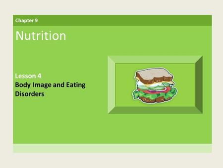 Chapter 9 Nutrition Lesson 4 Body Image and Eating Disorders.