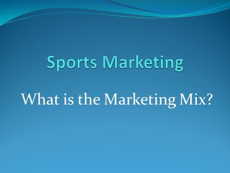 What is the Marketing Mix?