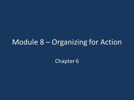 Module 8 – Organizing for Action