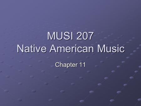 MUSI 207 Native American Music Chapter 11. Native American Music Caribbean cont. (depending on time) Chapter Presentation Musical Areas Music and the.