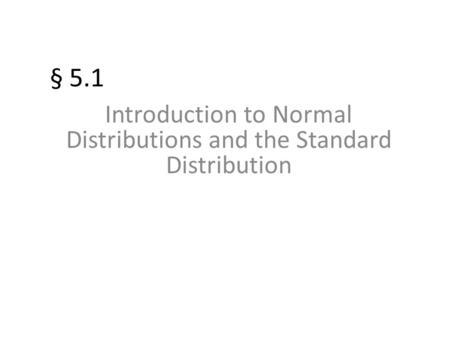 Introduction to Normal Distributions and the Standard Distribution