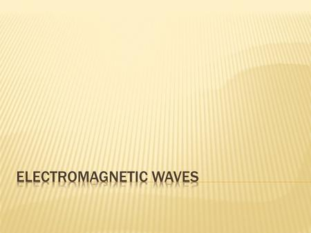 Electromagnetic waves are made from moving charges (protons or electrons)  EM waves are transverse waves  The medium that EM waves pass through are.
