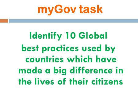 MyGov task 1 Identify 10 Global best practices used by countries which have made a big difference <strong>in</strong> the lives of their citizens.