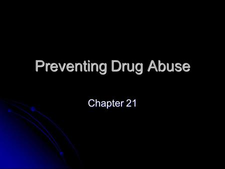 Preventing Drug Abuse Chapter 21 Legal and Illegal Drugs Drug use is part of life in the United States Drug use is part of life in the United States.