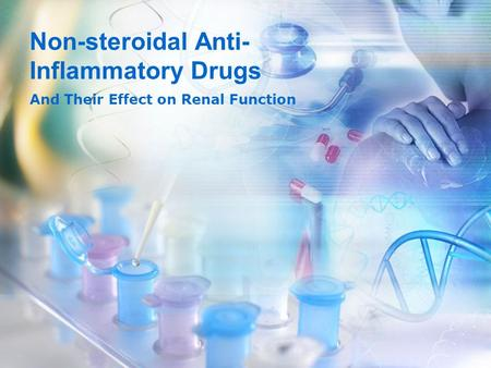 Non-steroidal Anti- Inflammatory Drugs And Their Effect on Renal Function.